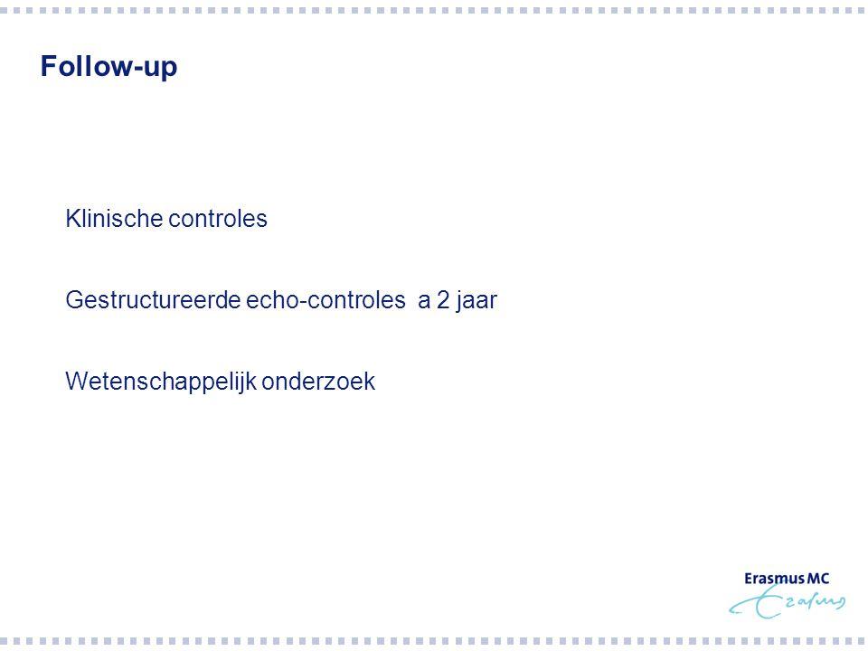 Follow-up  Klinische controles  Gestructureerde echo-controles a 2 jaar  Wetenschappelijk onderzoek