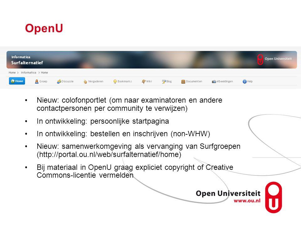 OpenU Nieuw: colofonportlet (om naar examinatoren en andere contactpersonen per community te verwijzen) In ontwikkeling: persoonlijke startpagina In ontwikkeling: bestellen en inschrijven (non-WHW) Nieuw: samenwerkomgeving als vervanging van Surfgroepen (http://portal.ou.nl/web/surfalternatief/home) Bij materiaal in OpenU graag expliciet copyright of Creative Commons-licentie vermelden