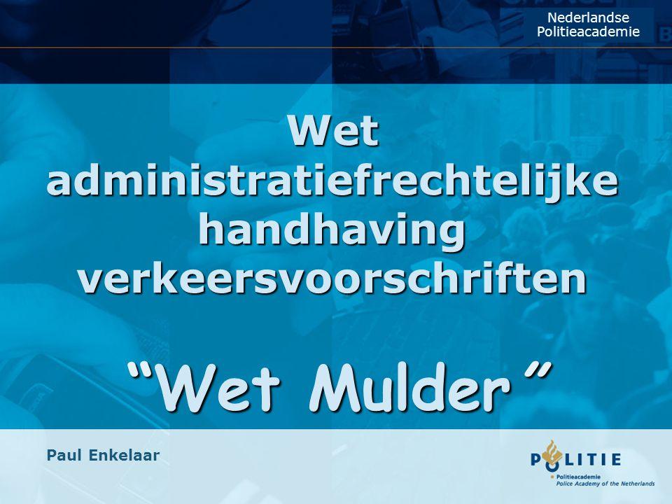 """Wet administratiefrechtelijke handhaving verkeersvoorschriften """"Wet Mulder"""" Paul Enkelaar Nederlandse Politieacademie"""
