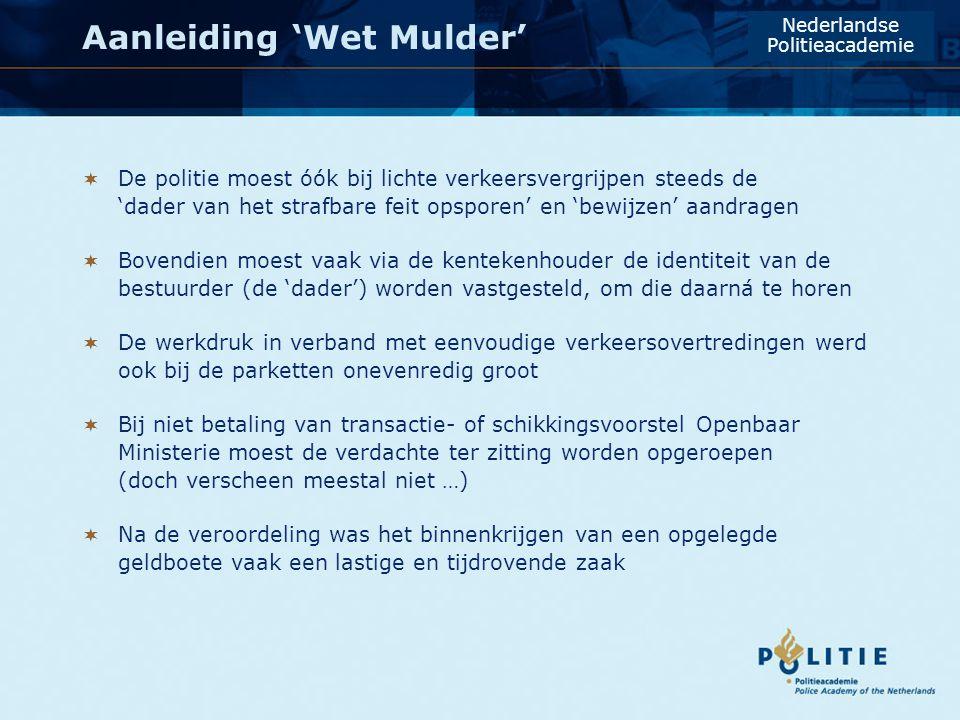 Aanleiding 'Wet Mulder'  De politie moest óók bij lichte verkeersvergrijpen steeds de 'dader van het strafbare feit opsporen' en 'bewijzen' aandragen