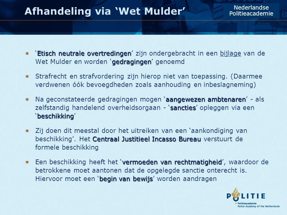 Afhandeling via 'Wet Mulder' Etisch neutrale overtredingen gedragingen  'Etisch neutrale overtredingen' zijn ondergebracht in een bijlage van de Wet