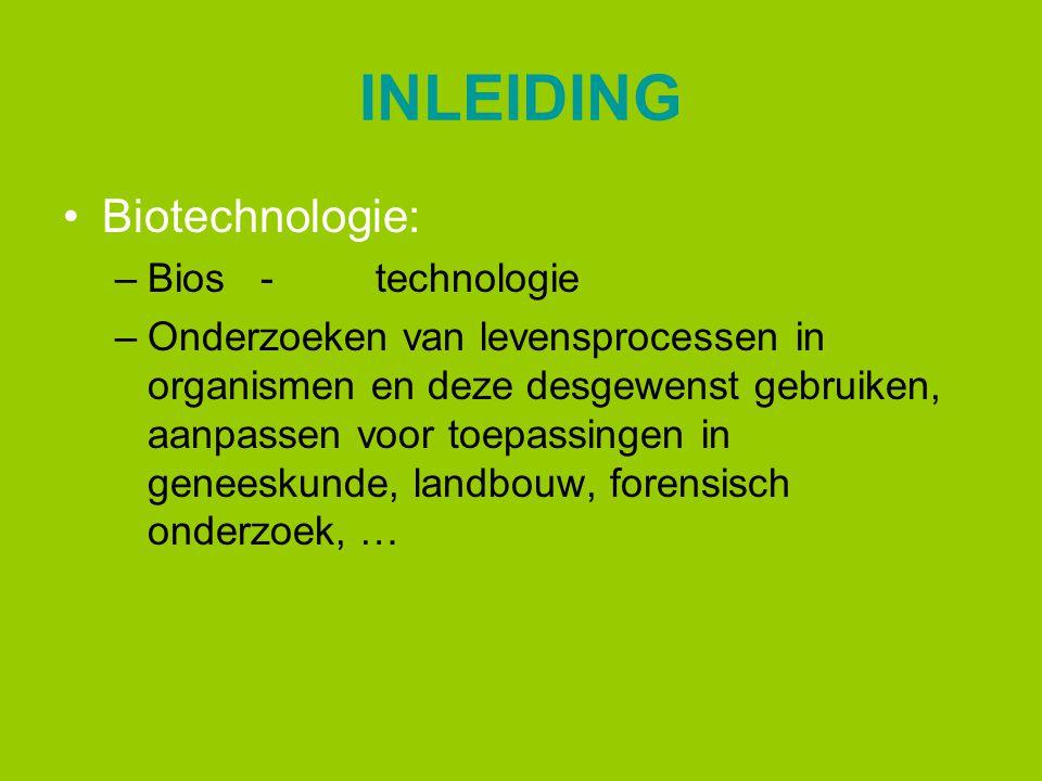 INLEIDING Biotechnologie: –Bios -technologie –Onderzoeken van levensprocessen in organismen en deze desgewenst gebruiken, aanpassen voor toepassingen