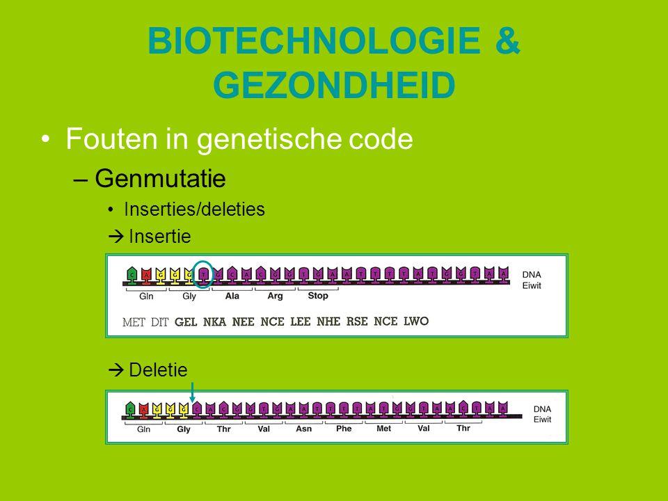 BIOTECHNOLOGIE & GEZONDHEID Fouten in genetische code –Genmutatie Inserties/deleties  Insertie  Deletie