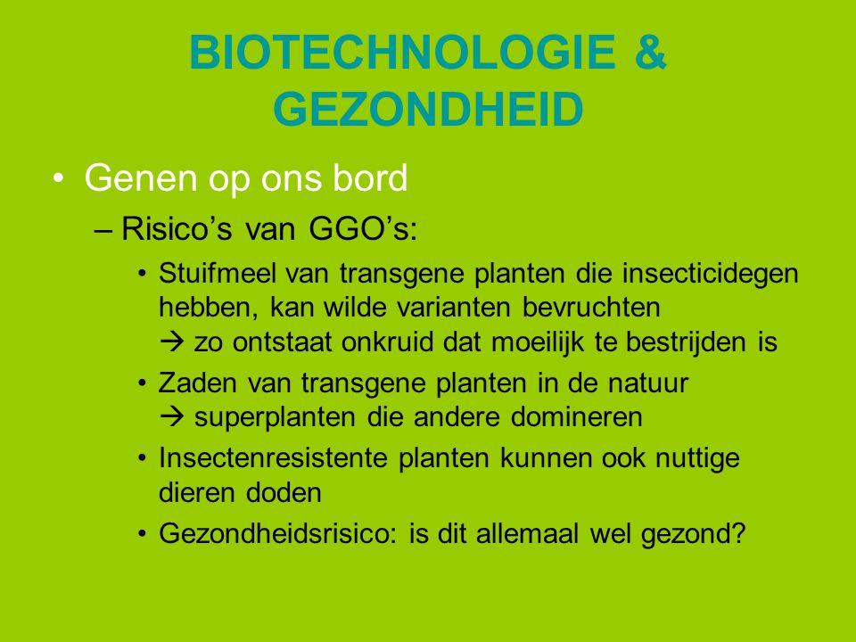BIOTECHNOLOGIE & GEZONDHEID Genen op ons bord –Risico's van GGO's: Stuifmeel van transgene planten die insecticidegen hebben, kan wilde varianten bevr
