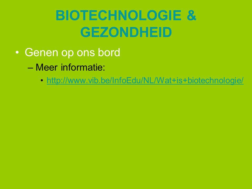 BIOTECHNOLOGIE & GEZONDHEID Genen op ons bord –Meer informatie: http://www.vib.be/InfoEdu/NL/Wat+is+biotechnologie/