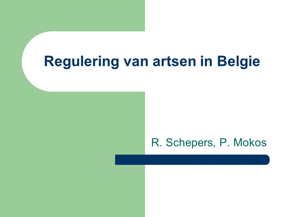 Regulering van artsen in Belgie R. Schepers, P. Mokos
