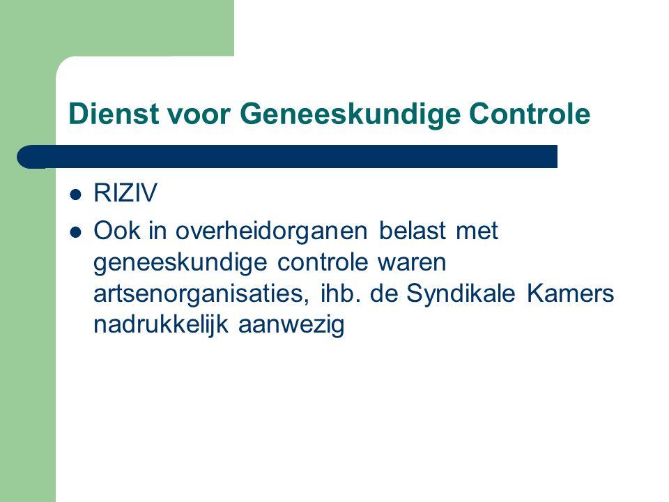 Dienst voor Geneeskundige Controle RIZIV Ook in overheidorganen belast met geneeskundige controle waren artsenorganisaties, ihb. de Syndikale Kamers n
