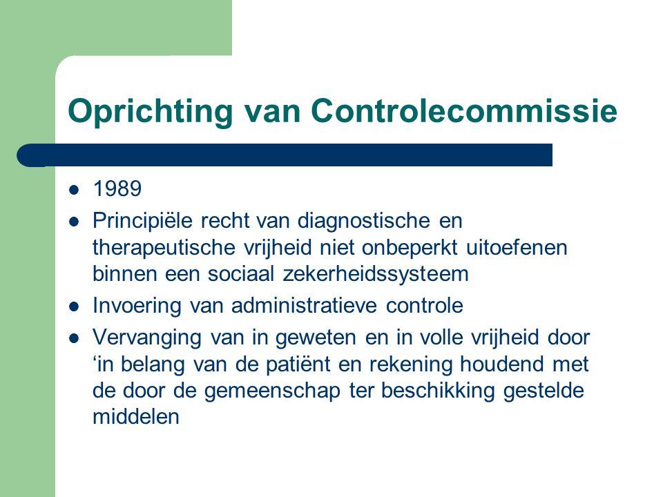 Oprichting van Controlecommissie 1989 Principiële recht van diagnostische en therapeutische vrijheid niet onbeperkt uitoefenen binnen een sociaal zeke