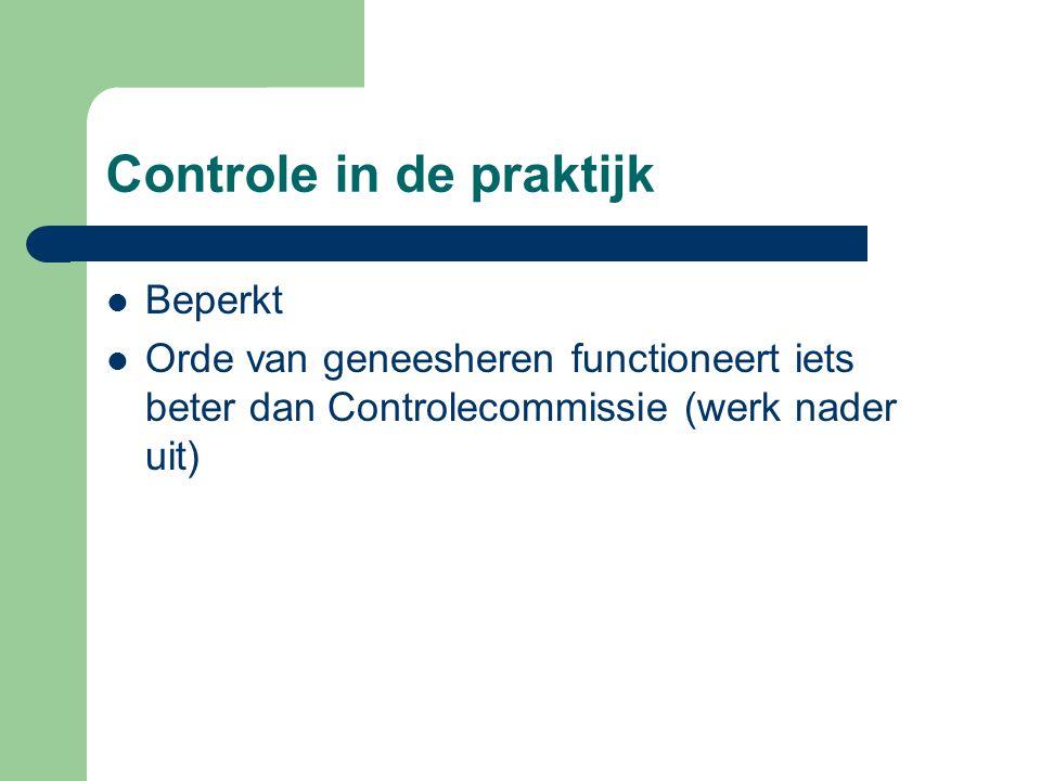 Controle in de praktijk Beperkt Orde van geneesheren functioneert iets beter dan Controlecommissie (werk nader uit)