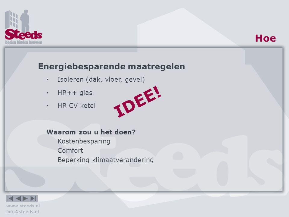 www.steeds.nl info@steeds.nl Hoe Stappenplan 1.Opname en rapportage 2.Plannen maken 3.Avonden (huiskamer/tafeltjes) en enquête 4.Voorbereiding en besluitvorming 5.Uitvoering