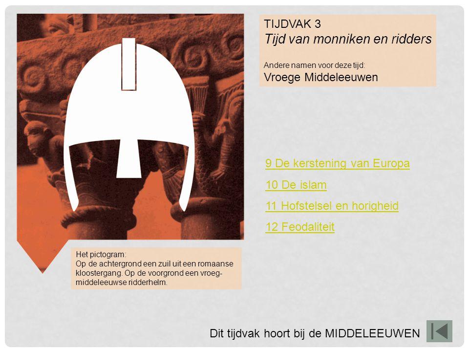 TIJDVAK 3 Tijd van monniken en ridders Andere namen voor deze tijd: Vroege Middeleeuwen Het pictogram: Op de achtergrond een zuil uit een romaanse klo