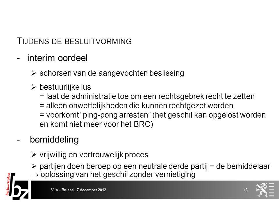 T IJDENS DE BESLUITVORMING -interim oordeel  schorsen van de aangevochten beslissing  bestuurlijke lus = laat de administratie toe om een rechtsgebr