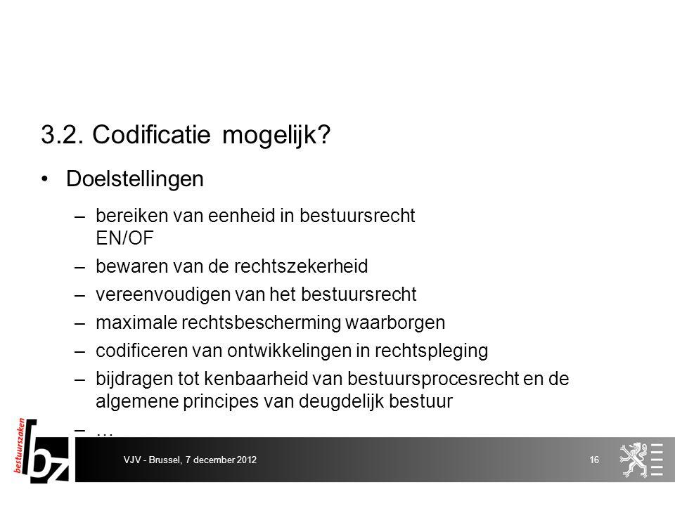 3.2. Codificatie mogelijk? Doelstellingen –bereiken van eenheid in bestuursrecht EN/OF –bewaren van de rechtszekerheid –vereenvoudigen van het bestuur