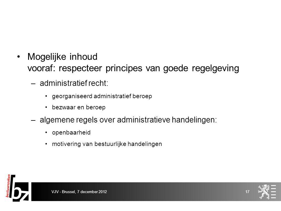 Mogelijke inhoud vooraf: respecteer principes van goede regelgeving –administratief recht: georganiseerd administratief beroep bezwaar en beroep –alge