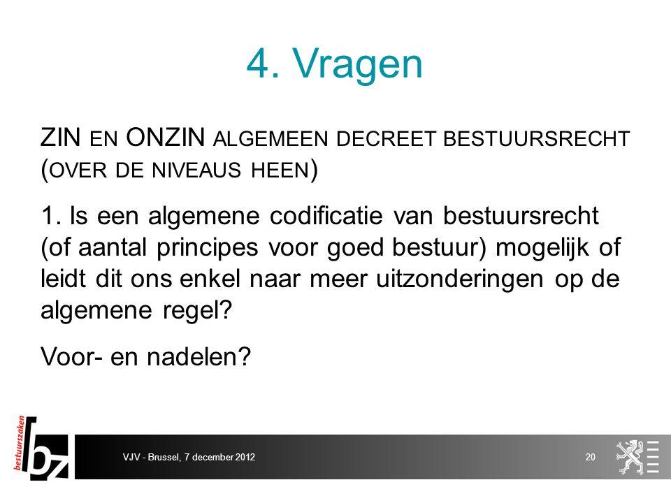 4. Vragen ZIN EN ONZIN ALGEMEEN DECREET BESTUURSRECHT ( OVER DE NIVEAUS HEEN ) 1. Is een algemene codificatie van bestuursrecht (of aantal principes v