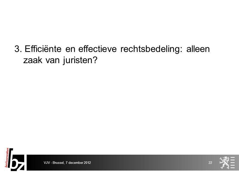 3. Efficiënte en effectieve rechtsbedeling: alleen zaak van juristen? VJV - Brussel, 7 december 201222