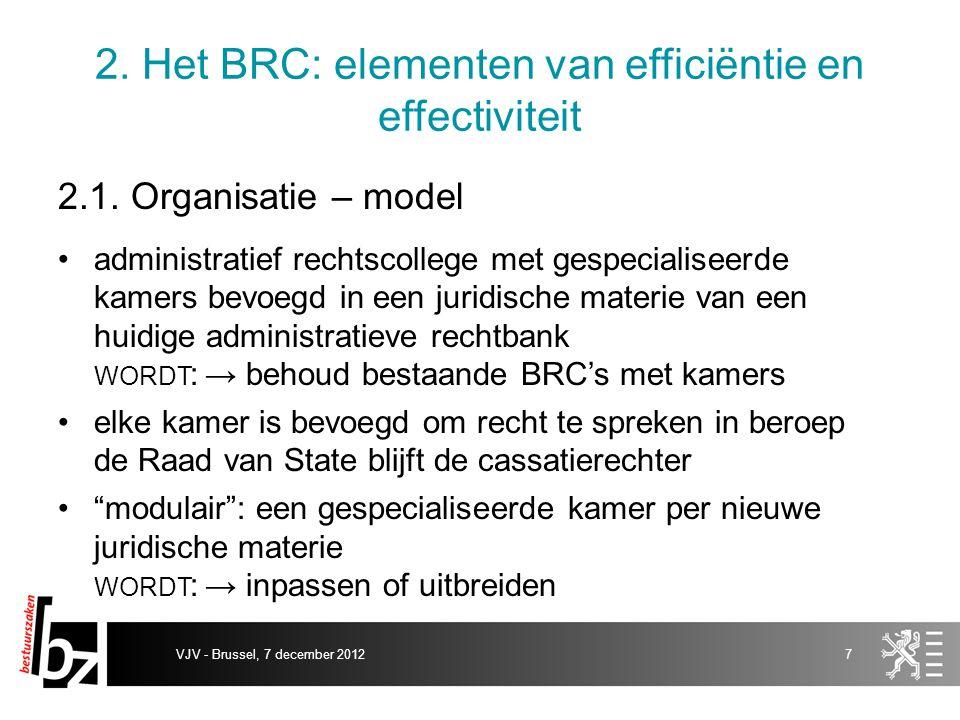 2. Het BRC: elementen van efficiëntie en effectiviteit 2.1. Organisatie – model administratief rechtscollege met gespecialiseerde kamers bevoegd in ee