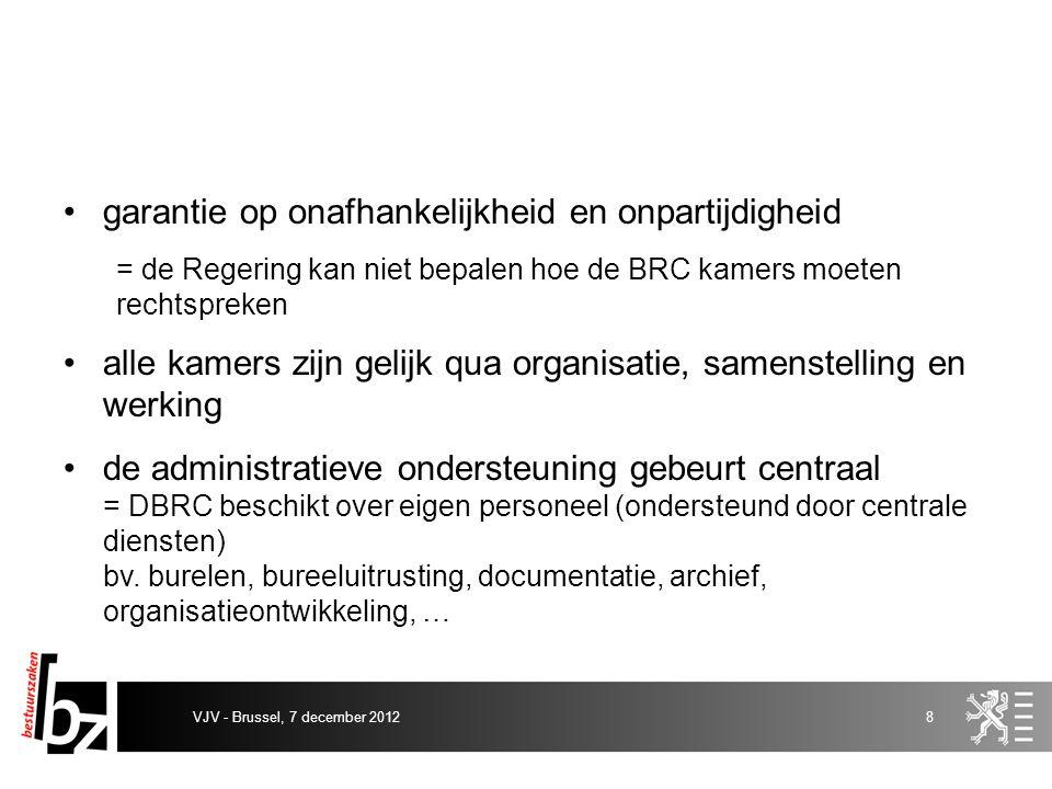 3.3.Principes van het BRC in bestuursprocesrecht actieve rol van de rechter: –een breder evenwicht tussen algemeen en particulier belang overwegen –zorgen voor een ruimere beoordelingsbevoegdheid en mogelijkheid tot tussenkomst –zorgen voor bemiddeling oplossingsgerichte rechtspraak - een discussie definitief oplossen - zo ver mogelijk bijdragen tot het herstel VJV - Brussel, 7 december 201219