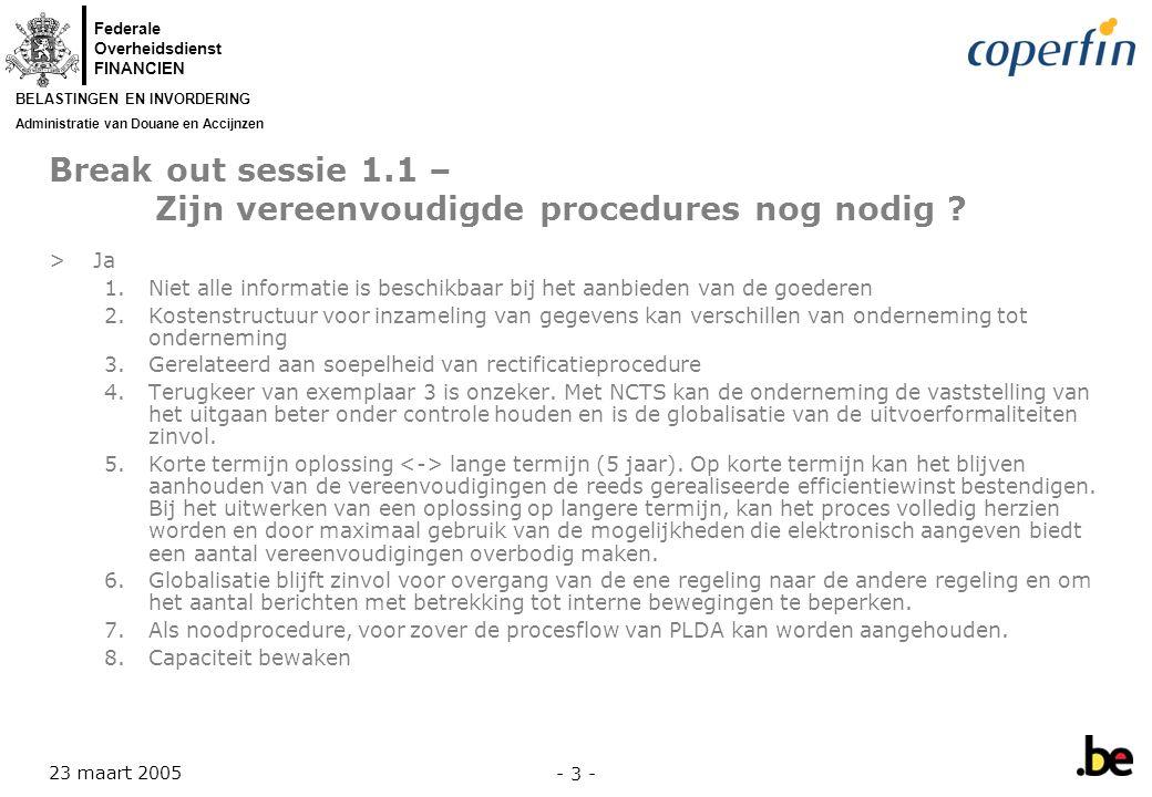 Federale Overheidsdienst FINANCIEN BELASTINGEN EN INVORDERING Administratie van Douane en Accijnzen 23 maart 2005 - 3 - Break out sessie 1.1 – Zijn vereenvoudigde procedures nog nodig .