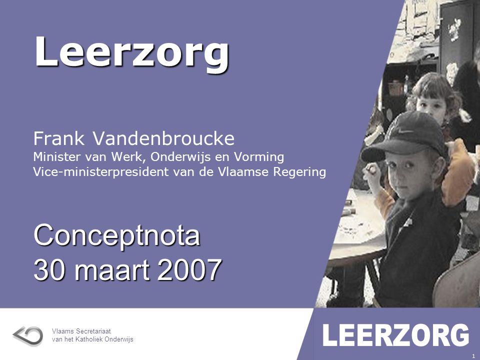 Vlaams Secretariaat van het Katholiek Onderwijs 1 Leerzorg Frank Vandenbroucke Minister van Werk, Onderwijs en Vorming Vice-ministerpresident van de Vlaamse Regering Conceptnota 30 maart 2007
