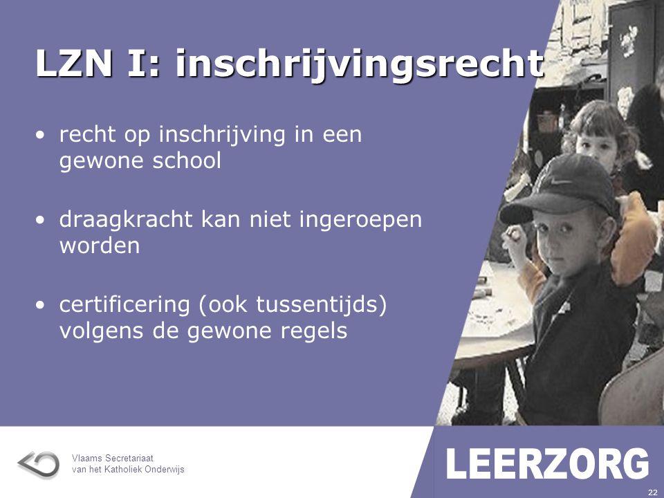 Vlaams Secretariaat van het Katholiek Onderwijs 22 LZN I: inschrijvingsrecht recht op inschrijving in een gewone school draagkracht kan niet ingeroepen worden certificering (ook tussentijds) volgens de gewone regels