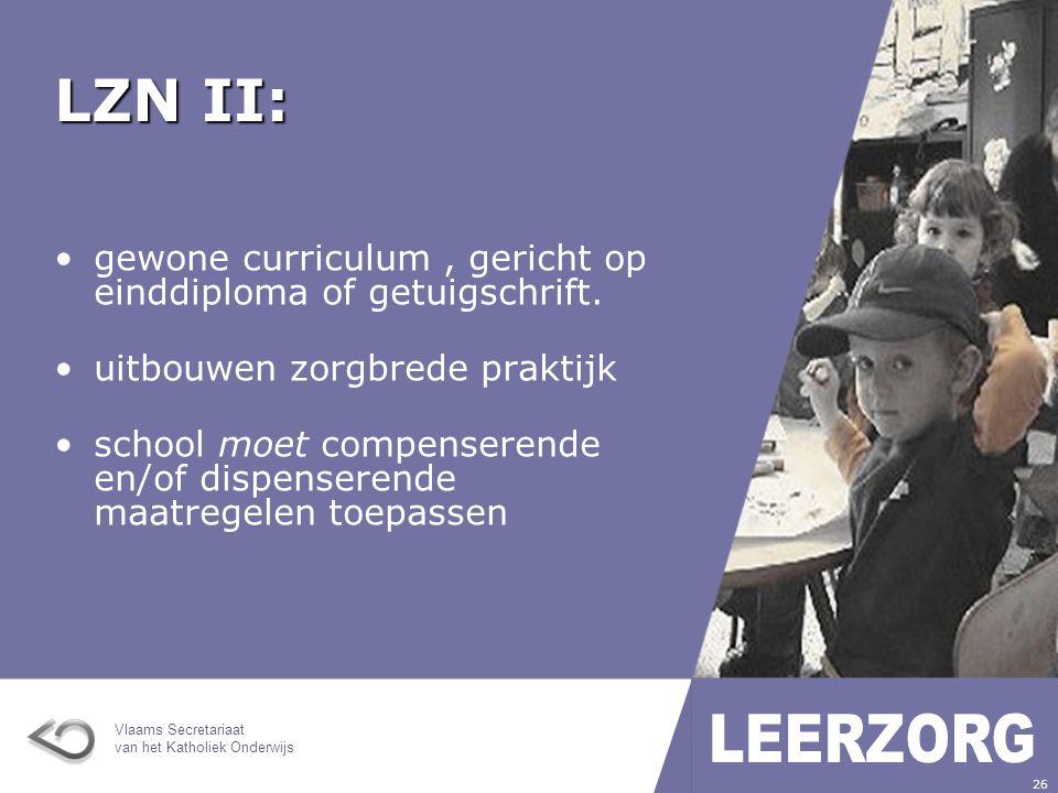 Vlaams Secretariaat van het Katholiek Onderwijs 26 LZN II: gewone curriculum, gericht op einddiploma of getuigschrift.