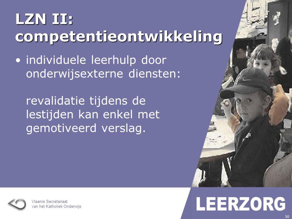 Vlaams Secretariaat van het Katholiek Onderwijs 30 LZN II: competentieontwikkeling individuele leerhulp door onderwijsexterne diensten: revalidatie tijdens de lestijden kan enkel met gemotiveerd verslag.