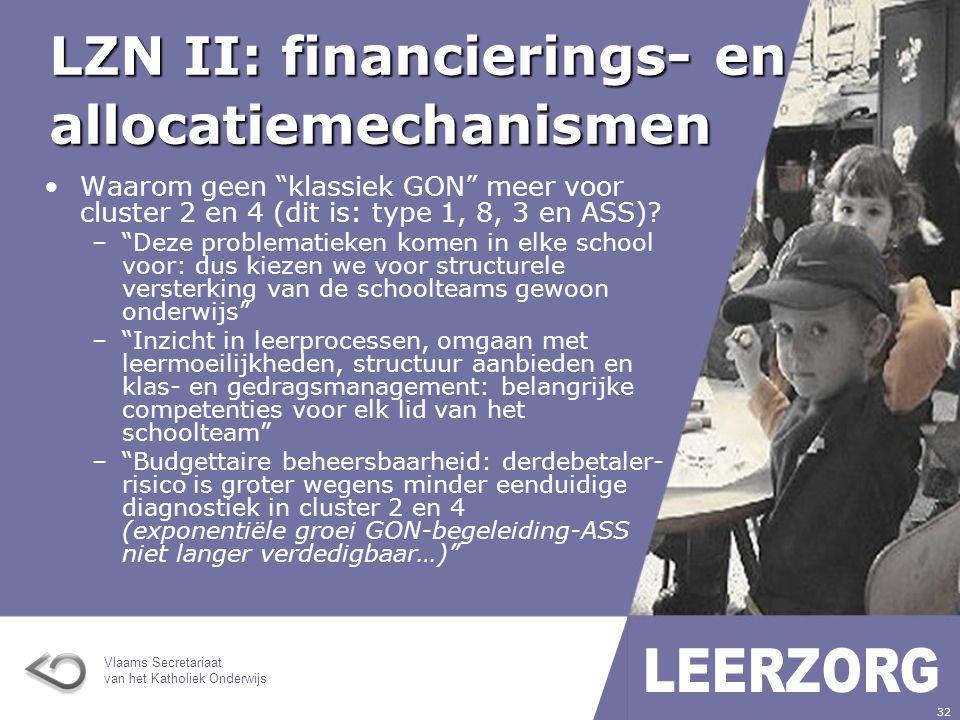 Vlaams Secretariaat van het Katholiek Onderwijs 32 LZN II: financierings- en allocatiemechanismen Waarom geen klassiek GON meer voor cluster 2 en 4 (dit is: type 1, 8, 3 en ASS).