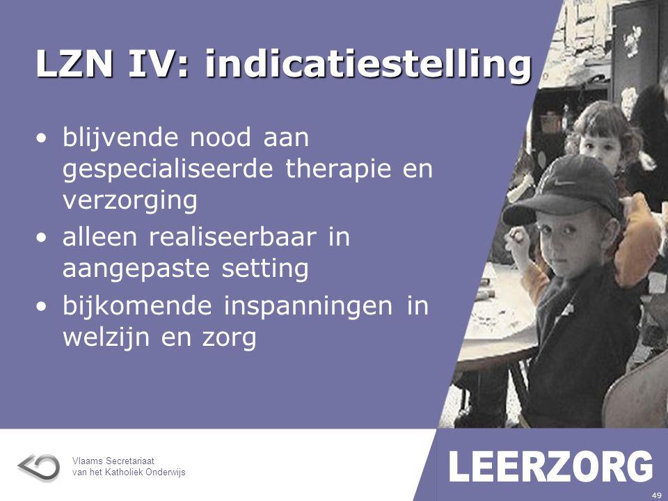 Vlaams Secretariaat van het Katholiek Onderwijs 49 LZN IV: indicatiestelling blijvende nood aan gespecialiseerde therapie en verzorging alleen realiseerbaar in aangepaste setting bijkomende inspanningen in welzijn en zorg