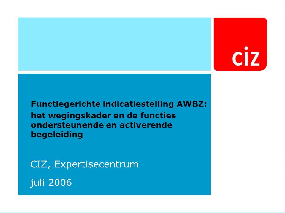 CIZ, Expertisecentrum juli 2006 Functiegerichte indicatiestelling AWBZ: het wegingskader en de functies ondersteunende en activerende begeleiding