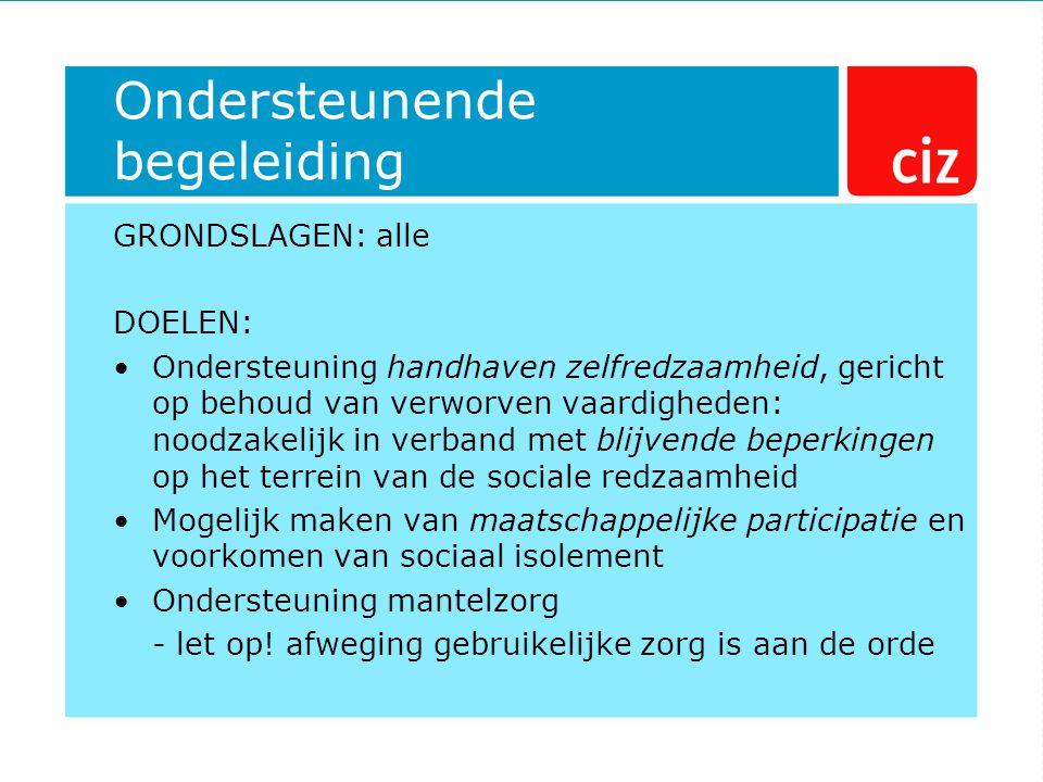 Ondersteunende begeleiding GRONDSLAGEN: alle DOELEN: Ondersteuning handhaven zelfredzaamheid, gericht op behoud van verworven vaardigheden: noodzakeli