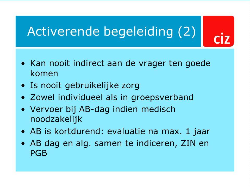 Activerende begeleiding (2) Kan nooit indirect aan de vrager ten goede komen Is nooit gebruikelijke zorg Zowel individueel als in groepsverband Vervoer bij AB-dag indien medisch noodzakelijk AB is kortdurend: evaluatie na max.