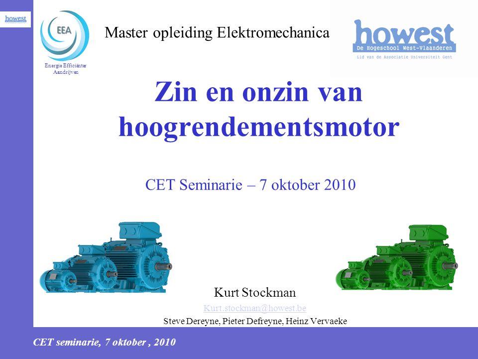 CET seminarie, 7 oktober, 2010 12 Techno-economische analyse Analyse via de Netto Actuele Waarde (NPV): IE1 versus IE3 Standaardmotor (IE1) P:11kWHoogrendementsmotor (IE3)11kW Rendement η h :88% (IE1)Rendement η h :92,2% Bedrijfsuren h:8000h /4000hBedrijfsuren h:8000h /4000h Aankoopprijs I h :€563 (excl.