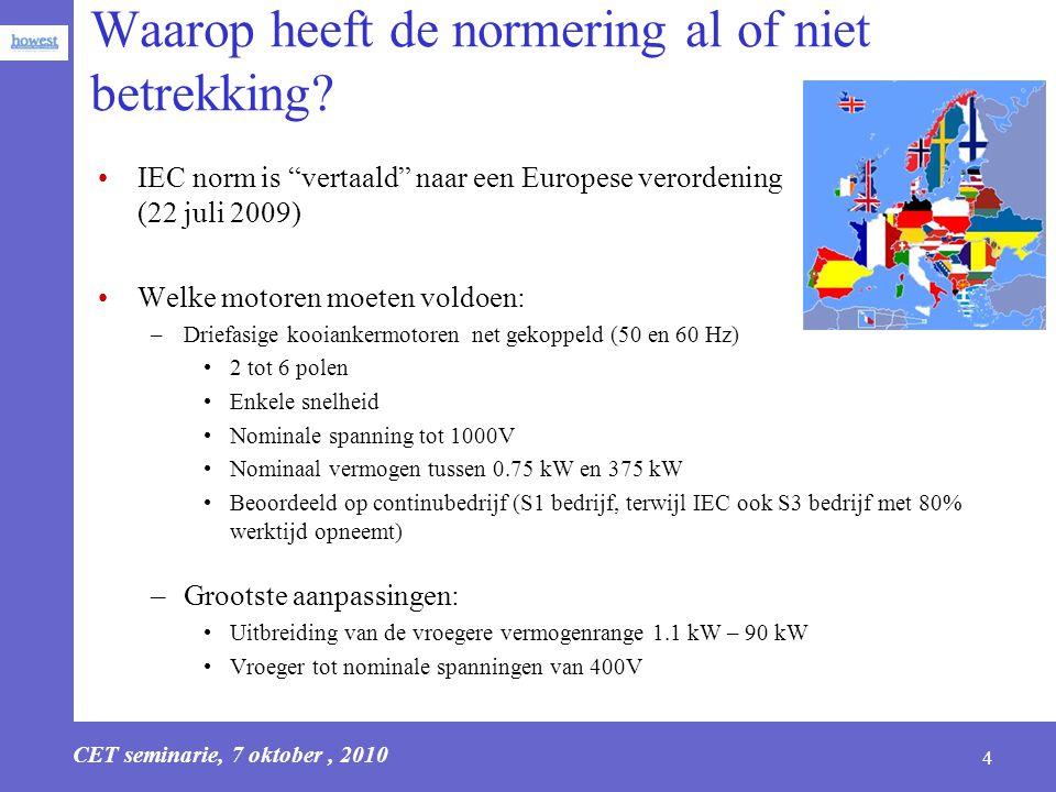 """CET seminarie, 7 oktober, 2010 4 Waarop heeft de normering al of niet betrekking? IEC norm is """"vertaald"""" naar een Europese verordening (22 juli 2009)"""