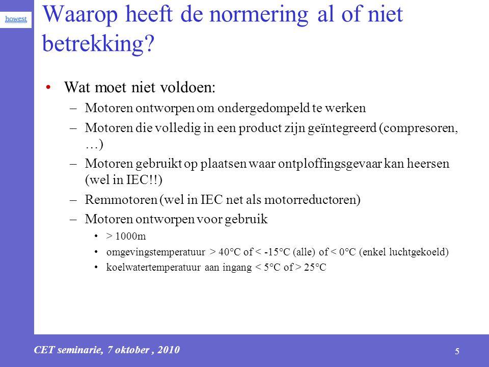 CET seminarie, 7 oktober, 2010 5 Waarop heeft de normering al of niet betrekking? Wat moet niet voldoen: –Motoren ontworpen om ondergedompeld te werke