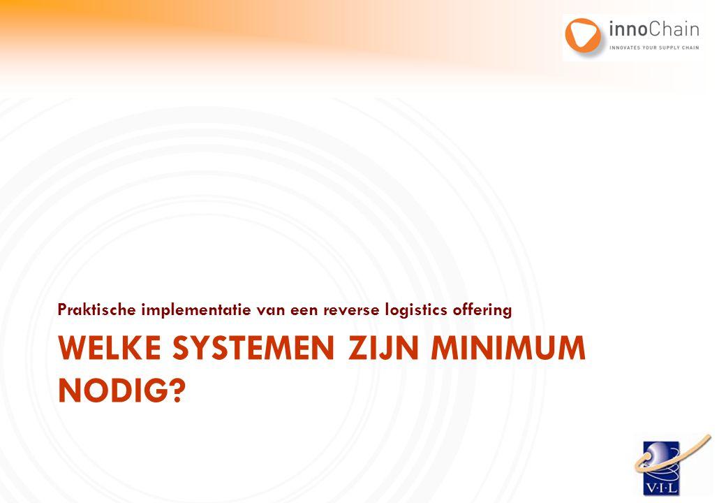 Praktische implementatie van een reverse logistics offering WELKE SYSTEMEN ZIJN MINIMUM NODIG?