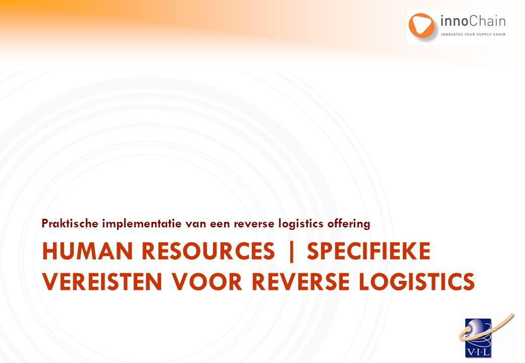 Praktische implementatie van een reverse logistics offering HUMAN RESOURCES | SPECIFIEKE VEREISTEN VOOR REVERSE LOGISTICS
