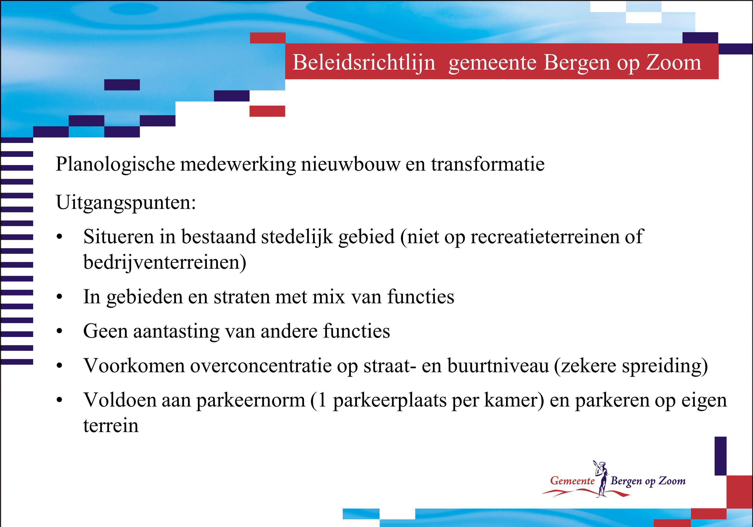 Beleidsrichtlijn gemeente Bergen op Zoom Planologische medewerking nieuwbouw en transformatie Uitgangspunten: Situeren in bestaand stedelijk gebied (n