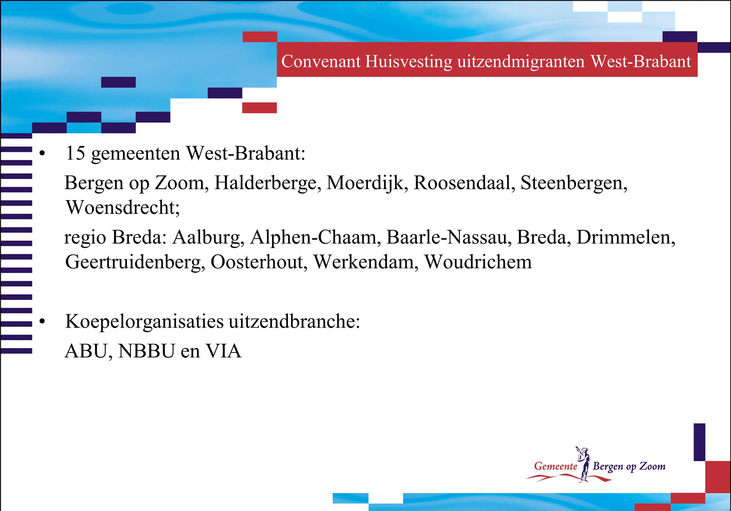 Convenant Huisvesting uitzendmigranten West-Brabant 15 gemeenten West-Brabant: Bergen op Zoom, Halderberge, Moerdijk, Roosendaal, Steenbergen, Woensdr