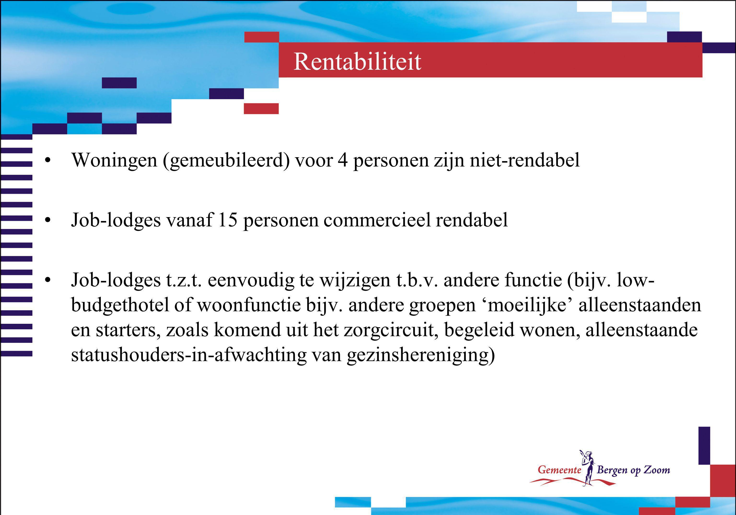 Rentabiliteit Woningen (gemeubileerd) voor 4 personen zijn niet-rendabel Job-lodges vanaf 15 personen commercieel rendabel Job-lodges t.z.t. eenvoudig