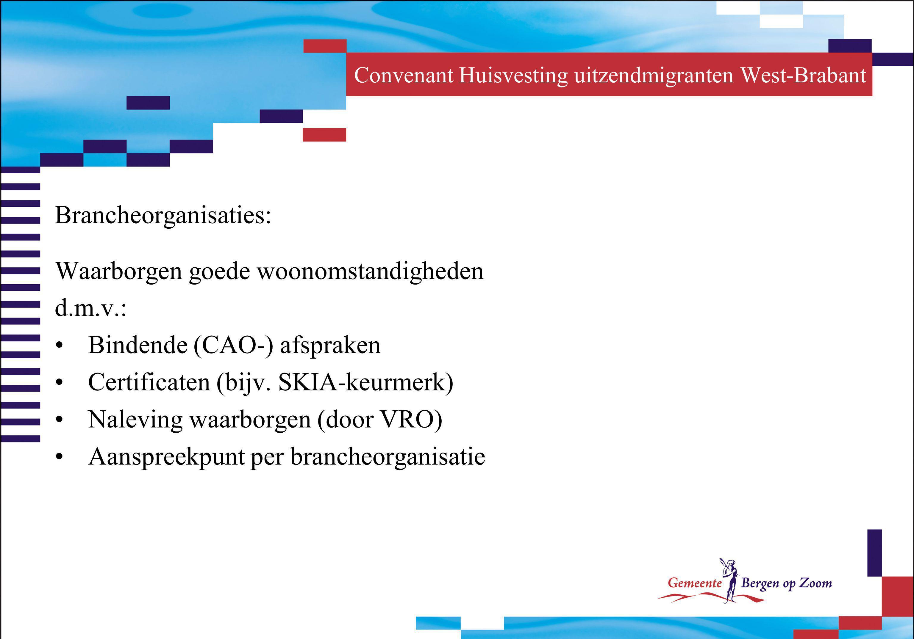 Convenant Huisvesting uitzendmigranten West-Brabant Brancheorganisaties: Waarborgen goede woonomstandigheden d.m.v.: Bindende (CAO-) afspraken Certifi