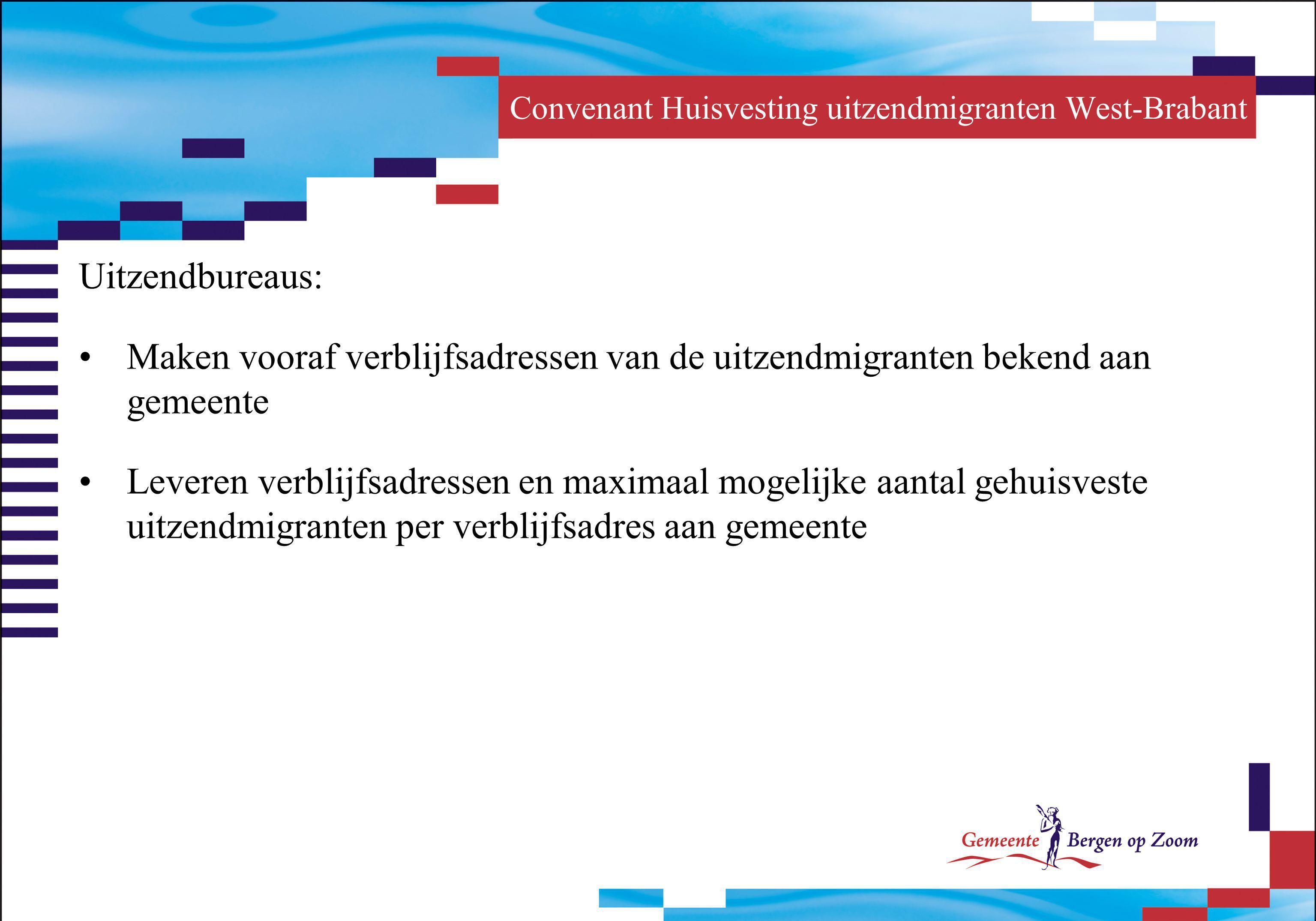 Convenant Huisvesting uitzendmigranten West-Brabant Uitzendbureaus: Maken vooraf verblijfsadressen van de uitzendmigranten bekend aan gemeente Leveren