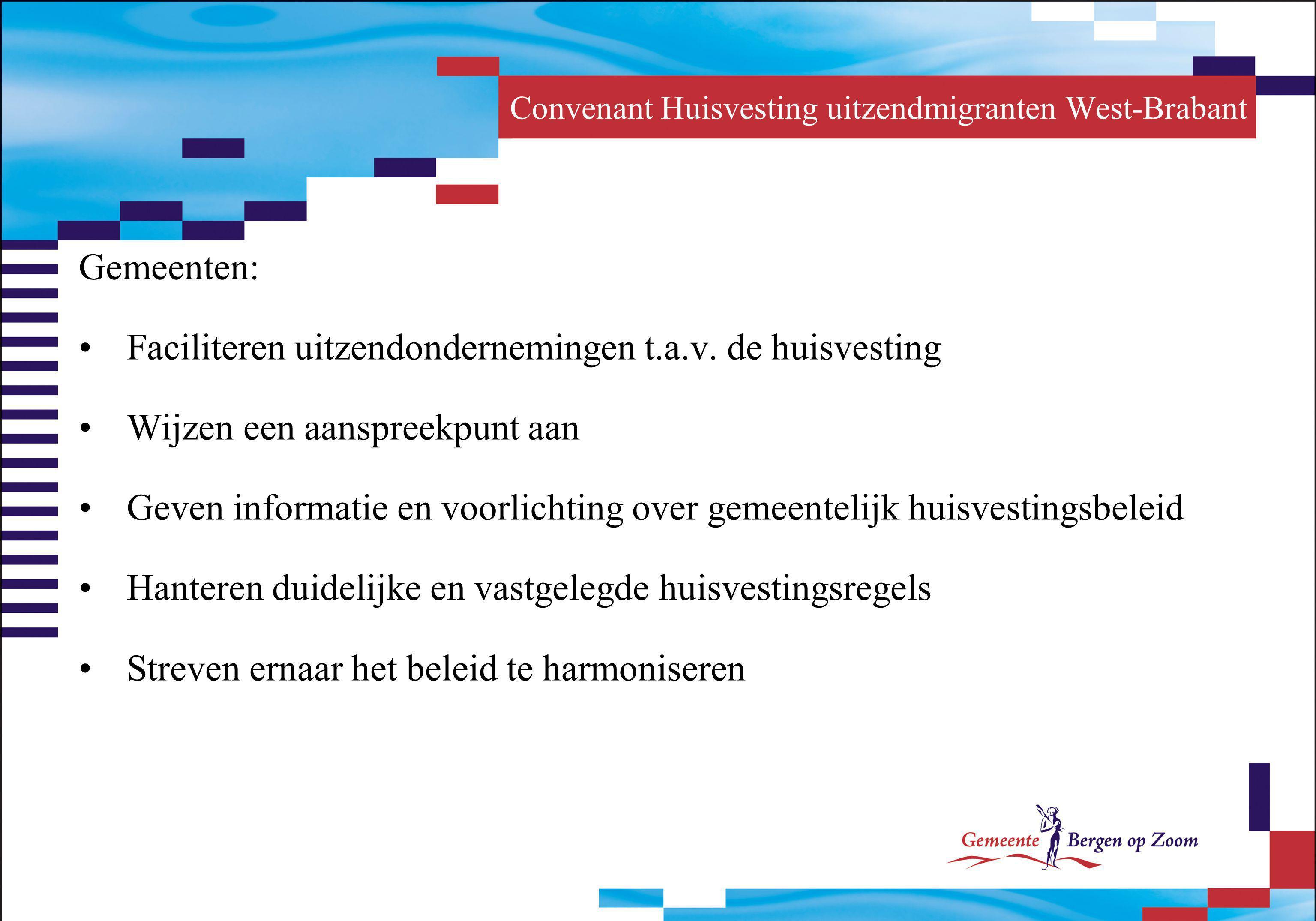 Convenant Huisvesting uitzendmigranten West-Brabant Gemeenten: Faciliteren uitzendondernemingen t.a.v. de huisvesting Wijzen een aanspreekpunt aan Gev