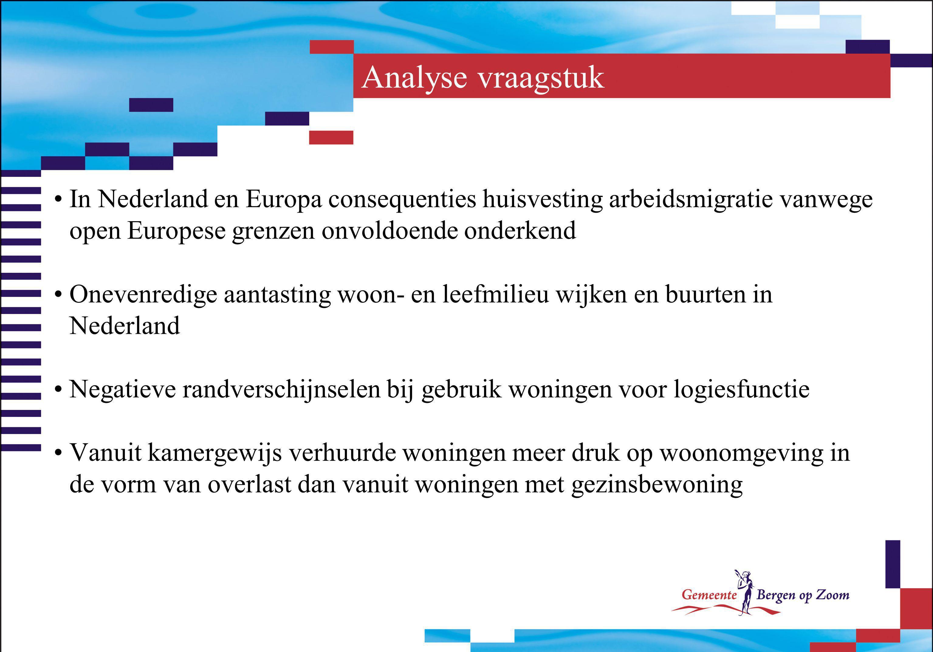 Analyse vraagstuk In Nederland en Europa consequenties huisvesting arbeidsmigratie vanwege open Europese grenzen onvoldoende onderkend Onevenredige aa