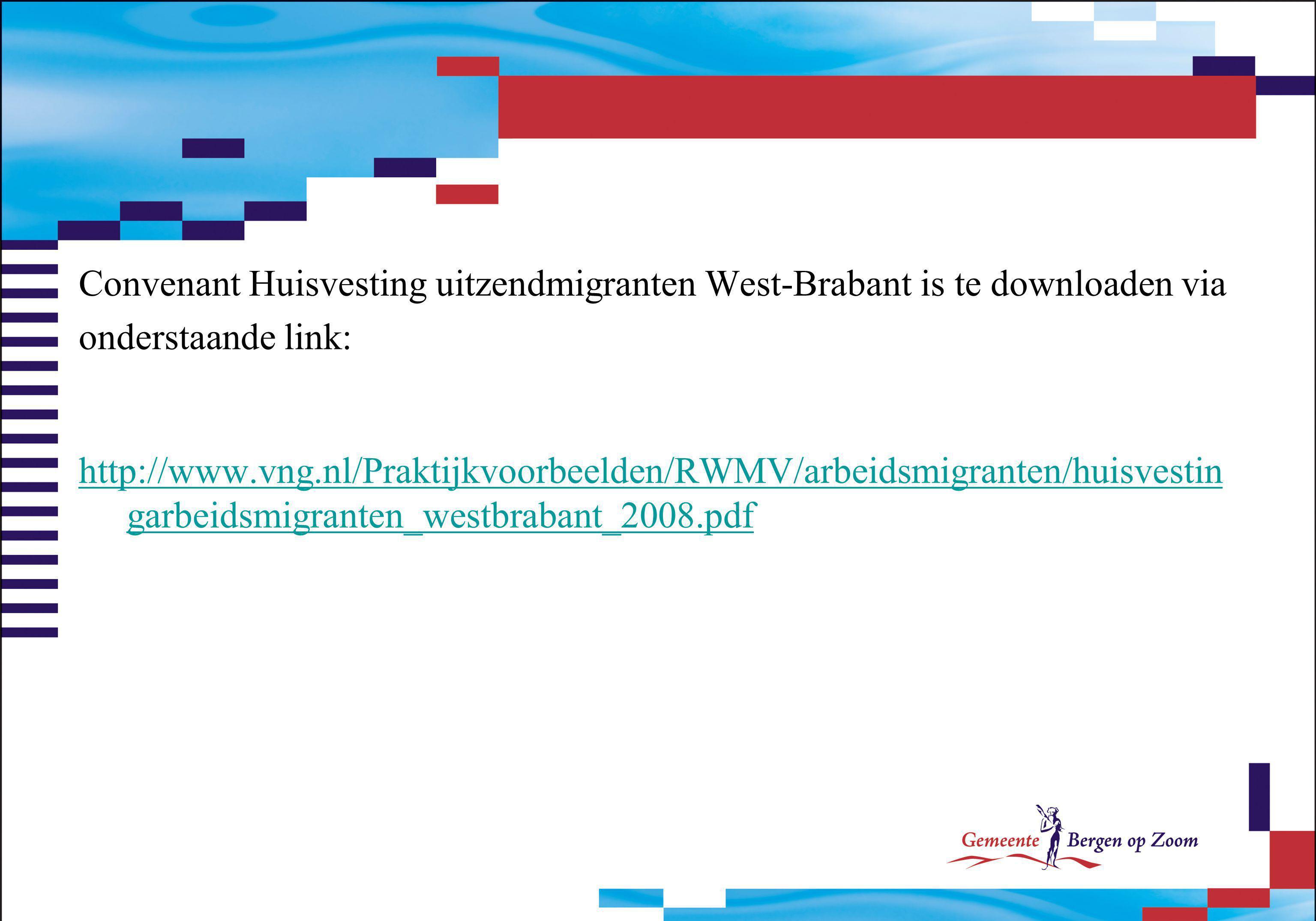 Convenant Huisvesting uitzendmigranten West-Brabant is te downloaden via onderstaande link: http://www.vng.nl/Praktijkvoorbeelden/RWMV/arbeidsmigrante