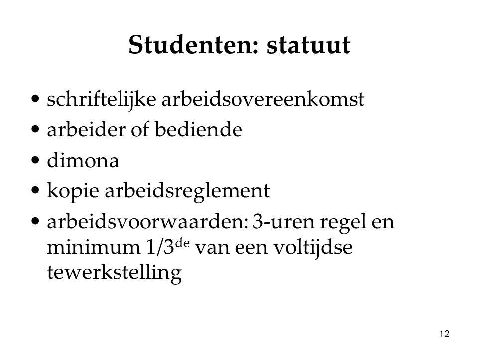 12 Studenten: statuut schriftelijke arbeidsovereenkomst arbeider of bediende dimona kopie arbeidsreglement arbeidsvoorwaarden: 3-uren regel en minimum 1/3 de van een voltijdse tewerkstelling