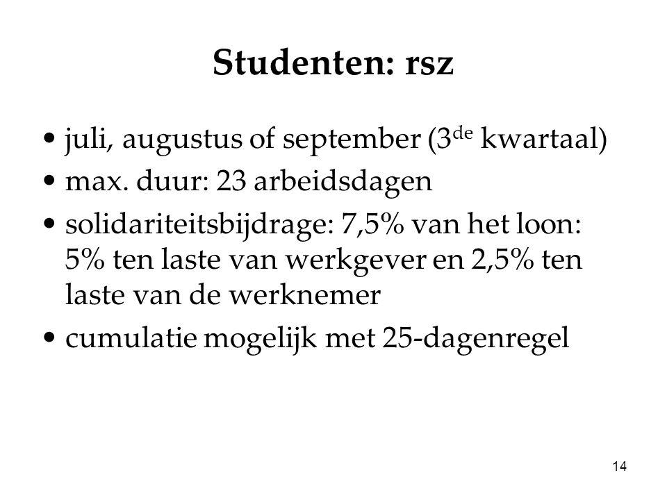14 Studenten: rsz juli, augustus of september (3 de kwartaal) max. duur: 23 arbeidsdagen solidariteitsbijdrage: 7,5% van het loon: 5% ten laste van we