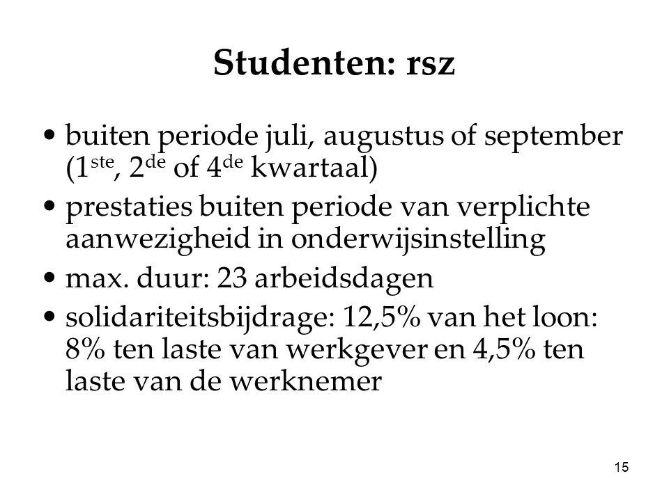 15 Studenten: rsz buiten periode juli, augustus of september (1 ste, 2 de of 4 de kwartaal) prestaties buiten periode van verplichte aanwezigheid in onderwijsinstelling max.