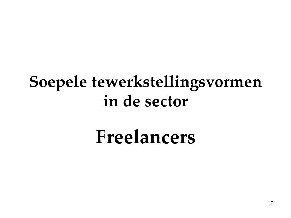 18 Soepele tewerkstellingsvormen in de sector Freelancers