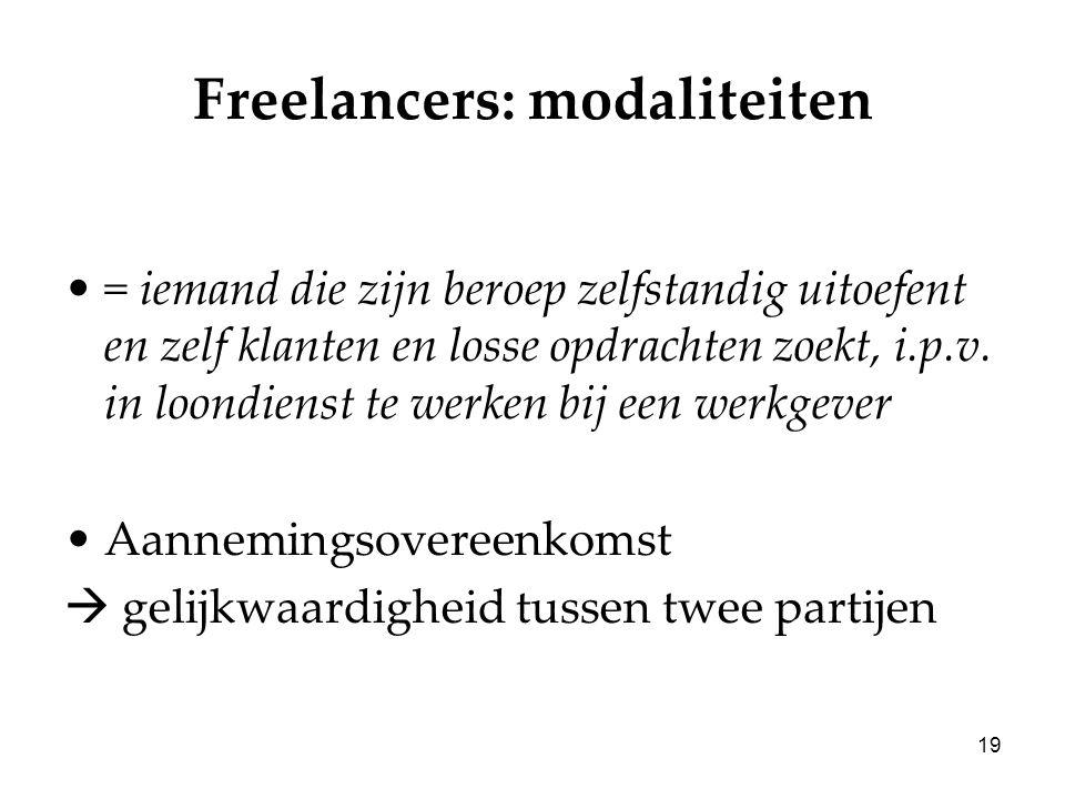 19 Freelancers: modaliteiten = iemand die zijn beroep zelfstandig uitoefent en zelf klanten en losse opdrachten zoekt, i.p.v. in loondienst te werken